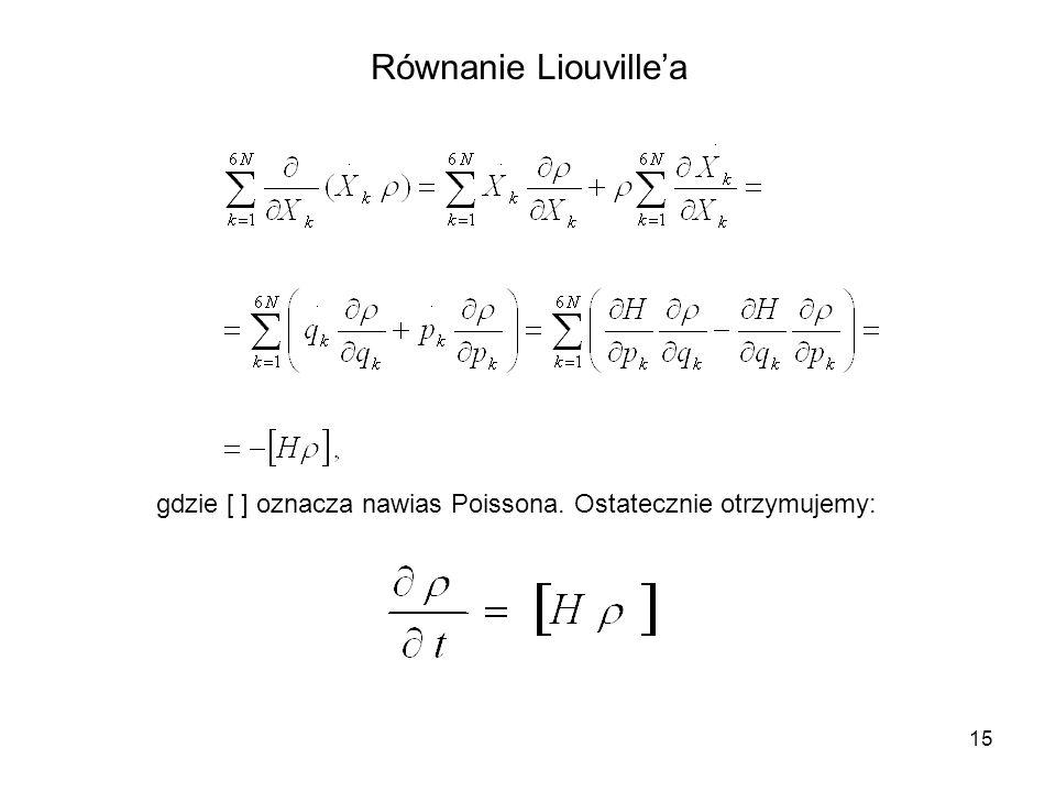 Równanie Liouville'a gdzie [ ] oznacza nawias Poissona. Ostatecznie otrzymujemy: